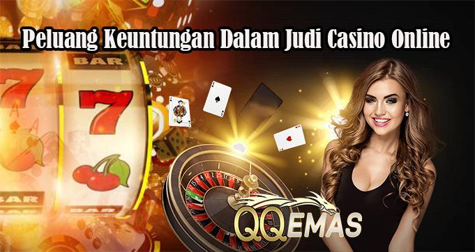 Peluang Keuntungan Dalam Judi Casino Online