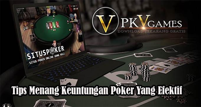 Tips Menang Keuntungan Poker Yang Efektif